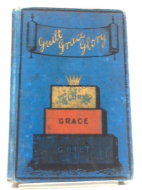 Guilt-Grace-Glory by Henry Pickering