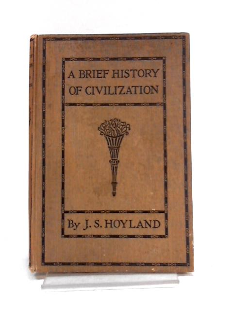A Brief History Of Civilization by J.S. Hoyland