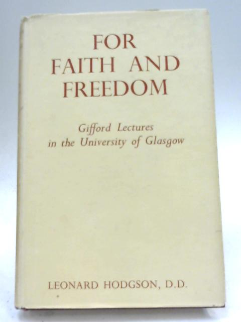 For Faith and Freedom: The Gifford Lectures, 1955-1957 In the University of Glasgow. by Leonard Hodgson