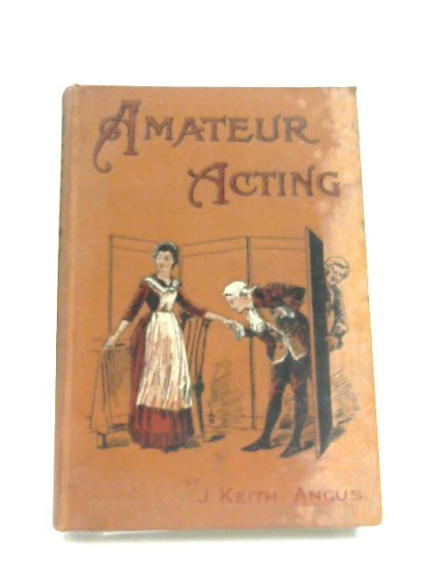 Amateur Acting By J. Keith Angus