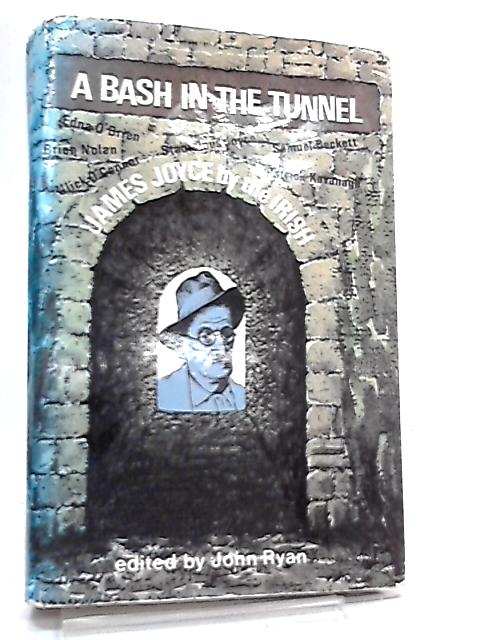 A Bash In The Tunnel, James Joyce By The Irish by John Ryan