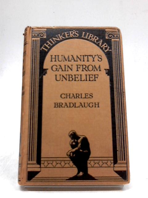 The thinker's library, no. 4: humanity's gain from unbelief and other selections form the works of charles bradlaugh by Bradlaugh, C.