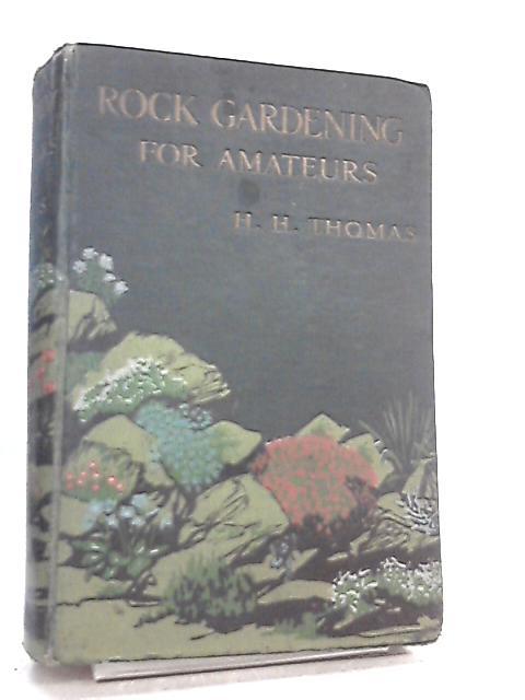 Rock Gardening for Amateurs by H. H. Thomas