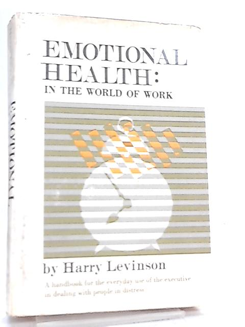 Emotional Health in the World of Work by Harry Levinson