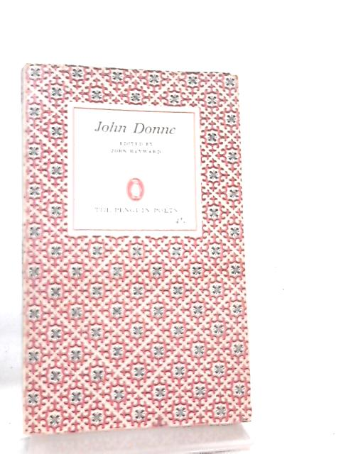 John Donne a Selection of His Poetry by Edited By John Hayward