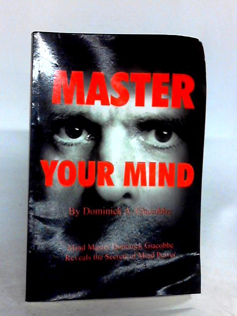 Master Your Mind: Mind Master Dominick Giacobbe Reveals the Secrets of Mind Power by Giacobbe, Dominick A.
