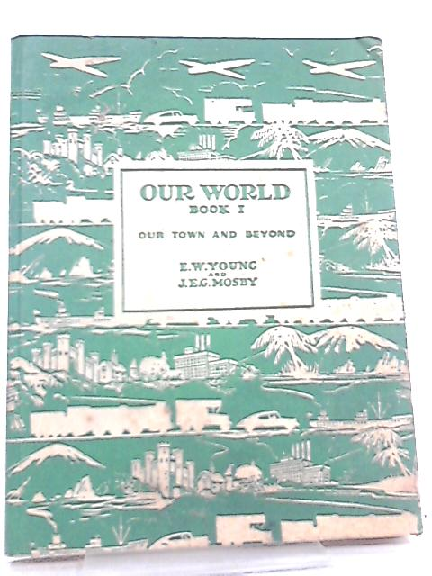Our World Book 1, Our Town - And Beyond by E. W. Young et al