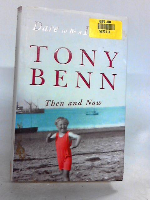 Dare to be a Daniel: Then and Now By Benn, Tony