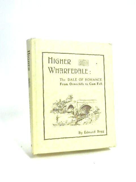 Higher Wharfeland the Dale of Romance by Edmund Bogg