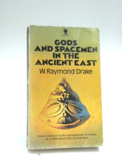 Gods and Spacemen in the Ancient East by Walter Raymond Drake