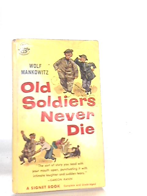 Old Soldiers Never Die by Wolf Mankowitz