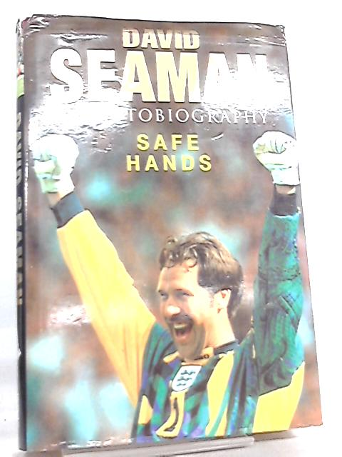 Safe Hands, My Autobiography by David Seaman