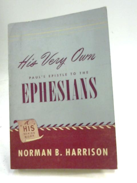 His Very Own: Paul's Epistle to the Ephesians by Norman B. Harrison