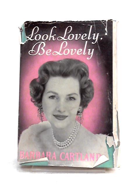 Look Lovely, Be Lovely by Barbara Cartland