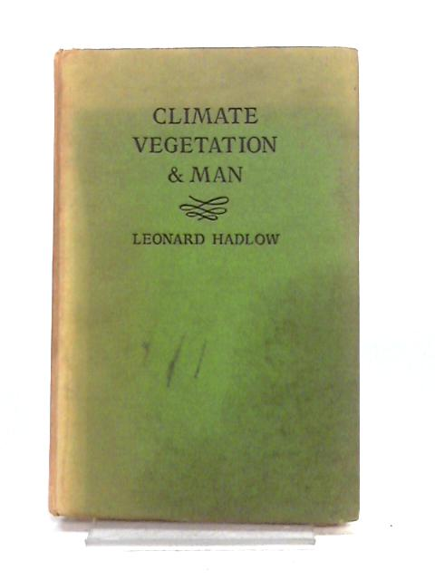Climate, Vegetation and Man By Leonard Hadlow