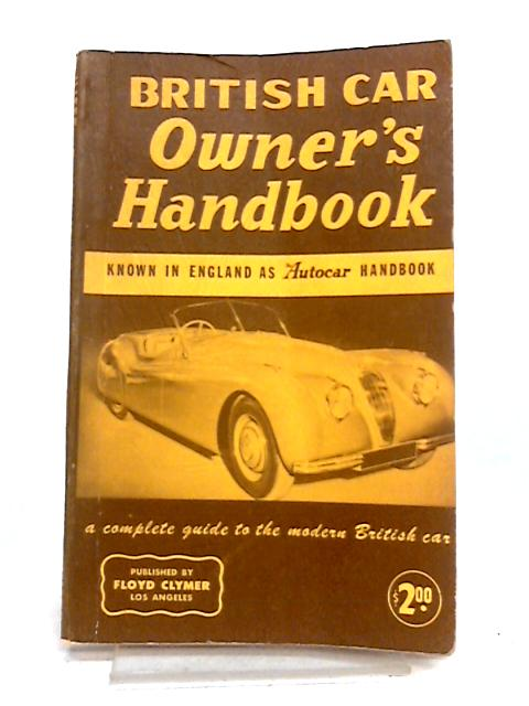 British Car Owner's Handbook: A Complete Guide to the Modern British Car by Anon