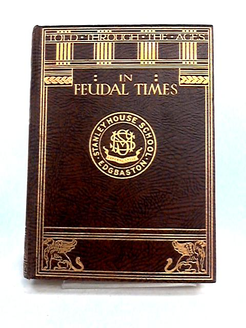 In Feudal Times: Social Life In The Middle Ages. by E.M. Tappan