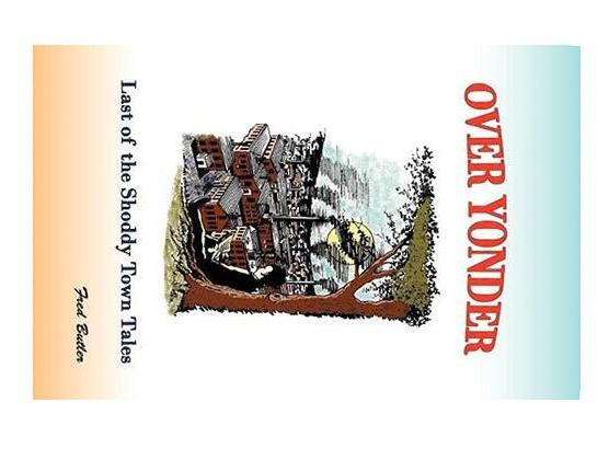 Over Yonder: Last of the Shoddy Town Tales by Fred Butler