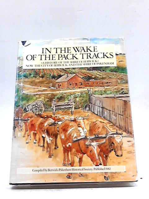 In The Wake of Pack Tracks by Berwick-Pakenham Historical Society