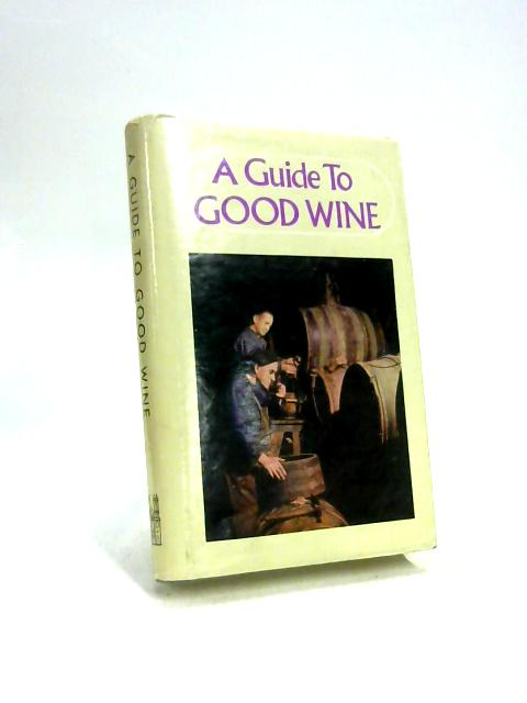 A Guide to Good Wine by Various Writers