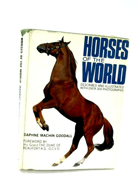 Horses of the World: An illustrated survey, with over 320 photographs of breeds of horses and ponies by Goodall, Daphne Machin