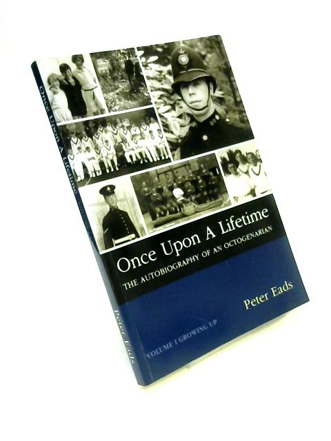 Once Upon a Lifetime: Autobiography of an Octogenarian Vol I by Peter Eads