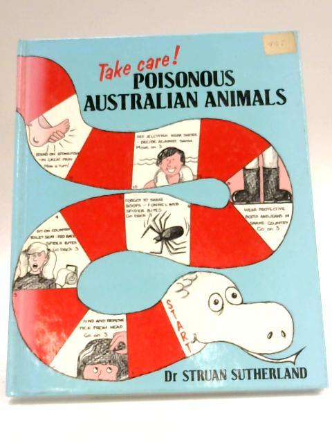 Take Care!: Poisonous Australian Animals by Struan Sutherland