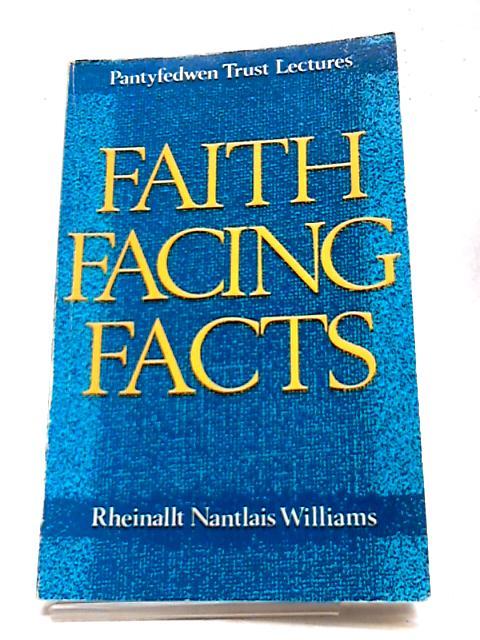 Faith Facing Facts (Pantyfedwen Trust lectures) by Rheinallt Nantlais Williams