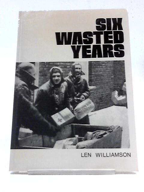 Six Wasted Years by Williamson, Len