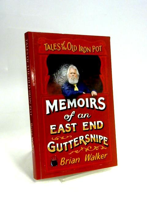 Memoirs of an East End Guttersnipe by Brian Walker
