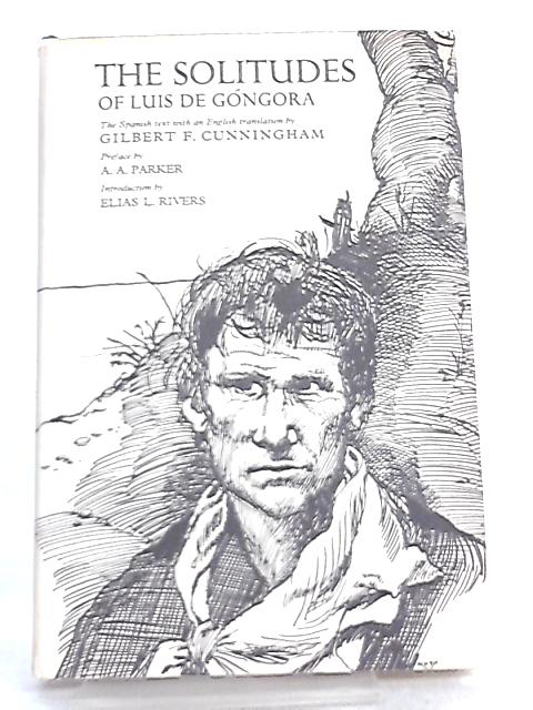 Solitudes of Luis de Gongora y Argote, The Spanish Text with an English Translation By G. F. Cunningham (Trans.)