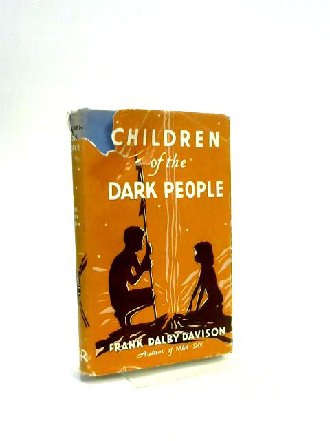 Children of the Dark People by Frank Dalby Davison