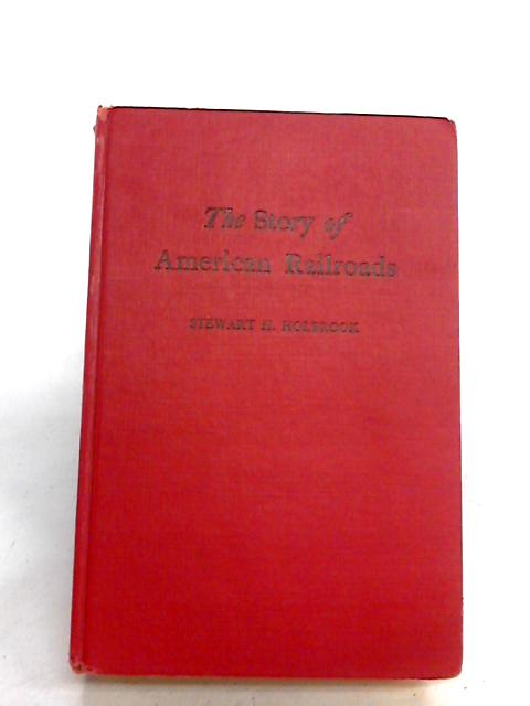 The Story of American Railroads. by Holbrook, Stewart H.