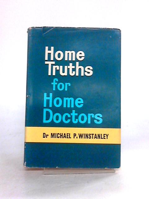Home Truths for Home Doctors By M.P. Winstanley