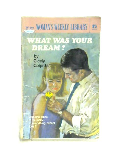 What Was Your Dream? by Cicly Colpitts