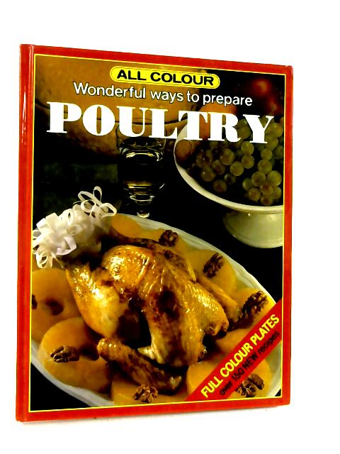 All Color Wonderful Ways to Prepare Poultry: Full Color Plates, Over 150 New Recipes By Unknown