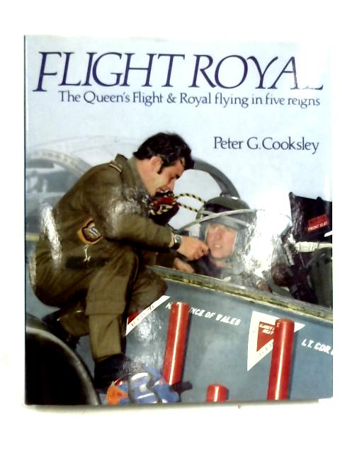 Flight Royal: The Queen's Flight and Royal Flying in Five Reigns By Peter G. Cooksley