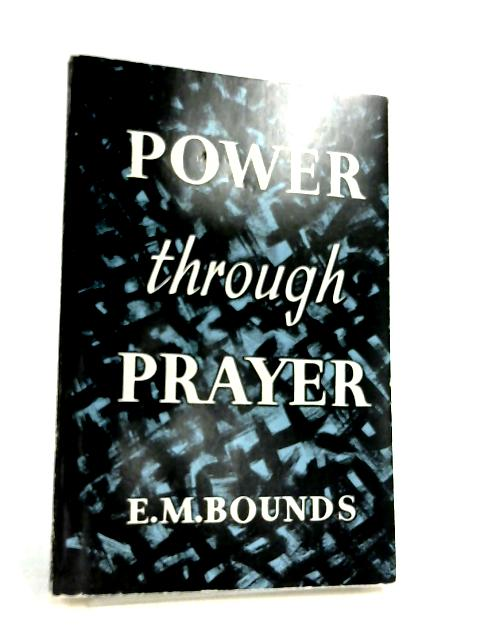 Power Through Prayer By Edward M. Bounds