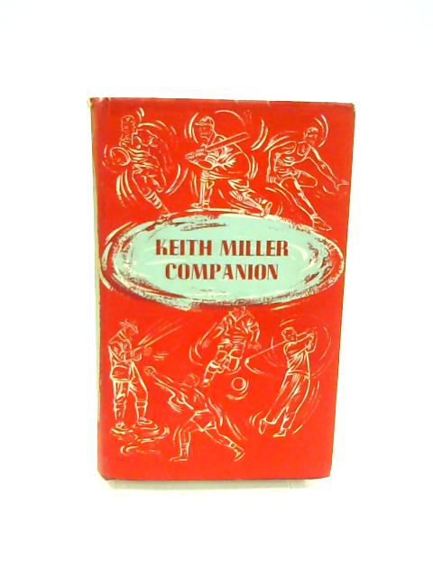 Keith Miller Companion, A Selection from 'Cricket Caravan' - 'Catch!' - 'Straight Hit & Bumper' By Miller, Keith and R S Whittington