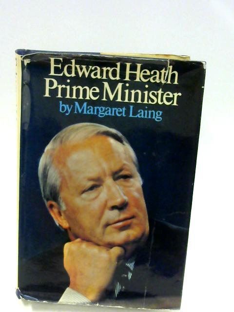 Edward Heath: Prime Minister By Laing, Margaret