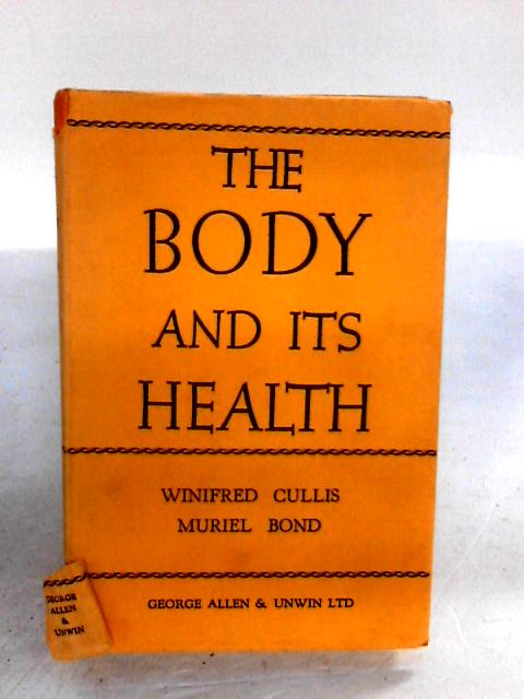 THE BODY AND ITS HEALTH - By Winifred Cullis and Muriel Bond