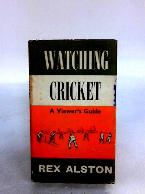 Watching Cricket. A Viewers Guide. By Alston, Rex