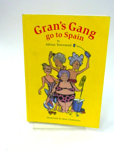 Gran's Gang Go to Spain: Written by Adrian Townsend, 2002 Edition, (FIRST EDITION) Publisher: Grassy Hill Publishing [Paperback] By Townsend, Thomas A