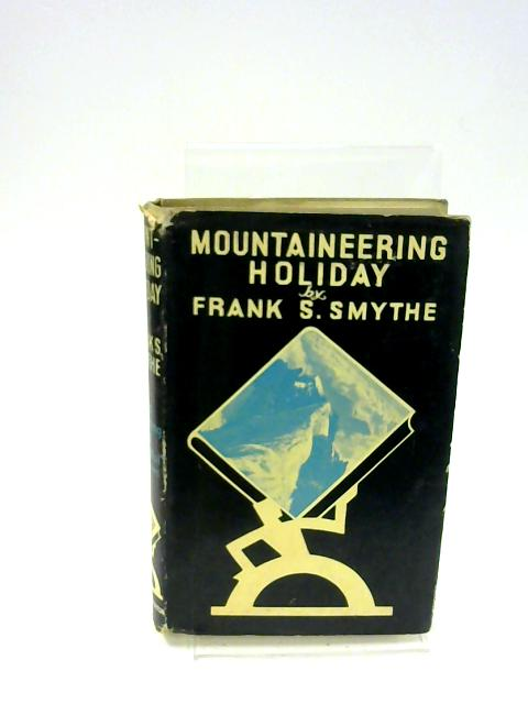 Mountaineering Holiday By F S Smythe