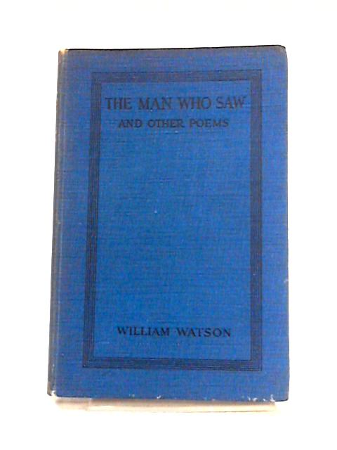 The Man Who Saw and Other Poems by William Watson