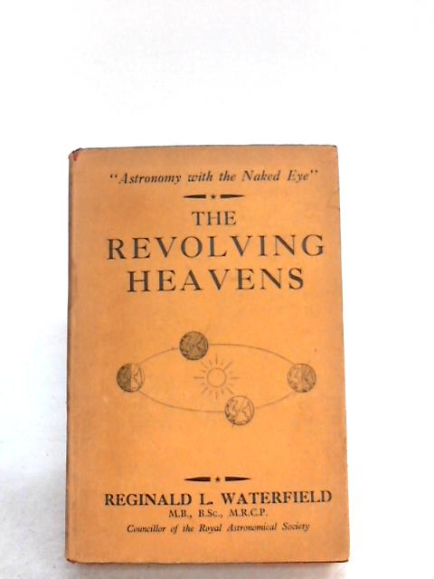 THE REVOLVING HEAVENS. By Waterfield, Reginald L.