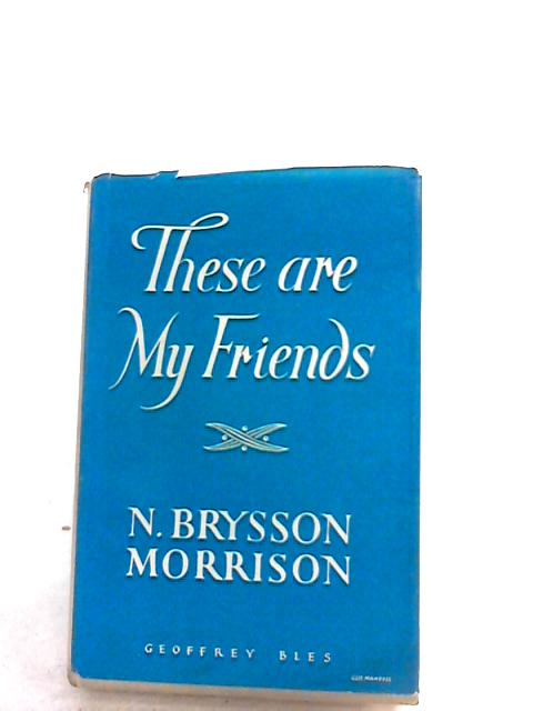 These Are My Friends By N. Brysson Morrison