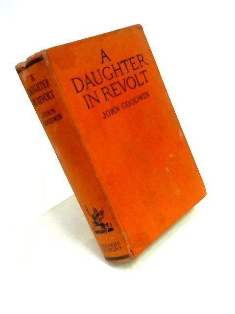 A Daughter in Revolt By John Goodwin