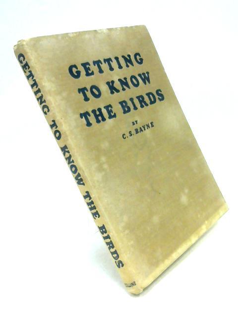 Getting to Know Birds by C.S. Bayne