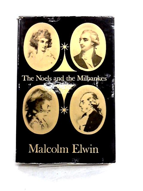The Noels and the Milbankes: Their letters for twenty-five years 1767-1792 By Malcolm Elwin